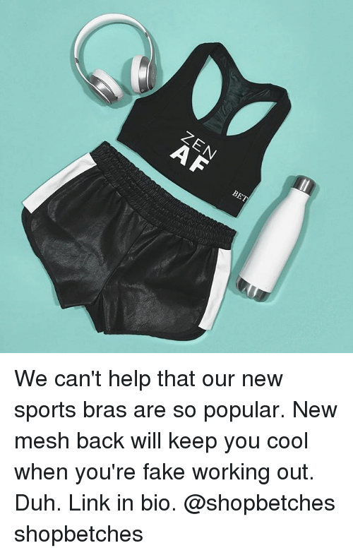Af, Fake, and Sports: ZEN  AF  BET We can't help that our new sports bras are so popular. New mesh back will keep you cool when you're fake working out. Duh. Link in bio. @shopbetches shopbetches