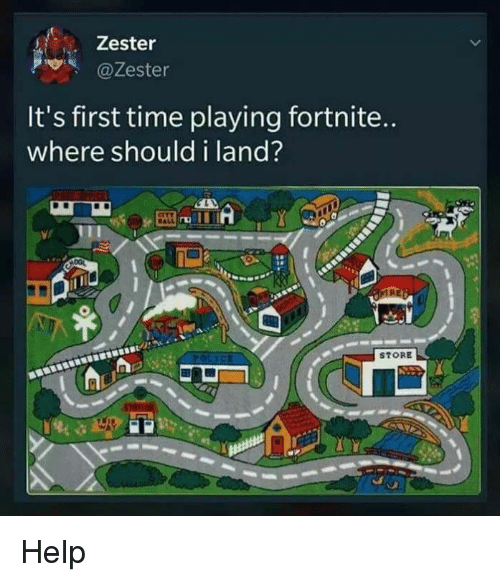 Help, Time, and Dank Memes: Zester  @Zester  It's first time playing fortnite  where should i land?  STORE Help