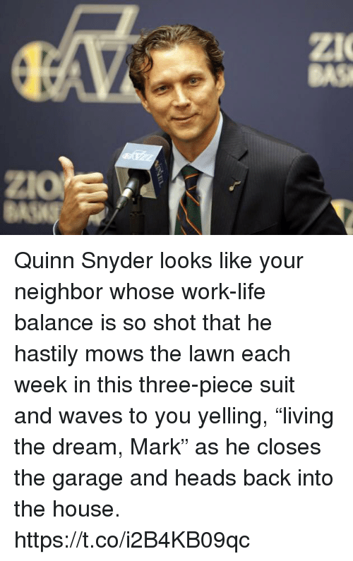 "Life, Sports, and Waves: ZI  BAS Quinn Snyder looks like your neighbor whose work-life balance is so shot that he hastily mows the lawn each week in this three-piece suit and waves to you yelling, ""living the dream, Mark"" as he closes the garage and heads back into the house. https://t.co/i2B4KB09qc"