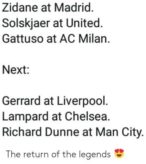 Chelsea, Soccer, and Liverpool F.C.: Zidane at Madrid  Solskjaer at United  Gattuso at AC Milan.  Next:  Gerrard at Liverpool  Lampard at Chelsea.  Richard Dunne at Man City The return of the legends 😍