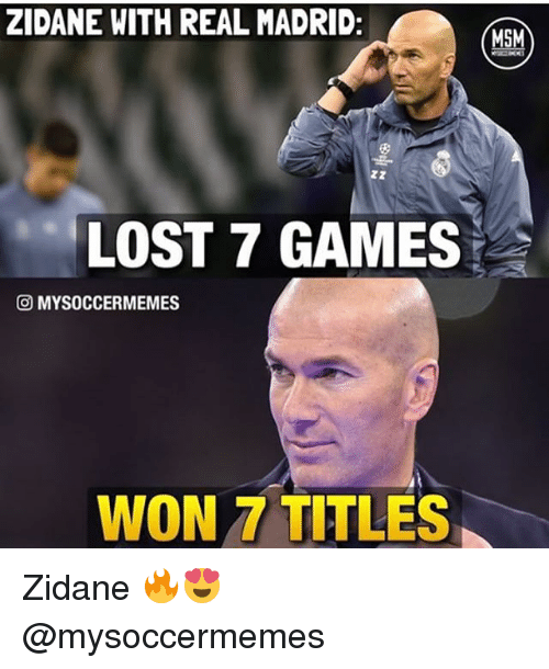 ZIDANE WITH REAL MADRID MSM LOST 7 GAMES MYSOCCER MEMES WON 7 TITLES