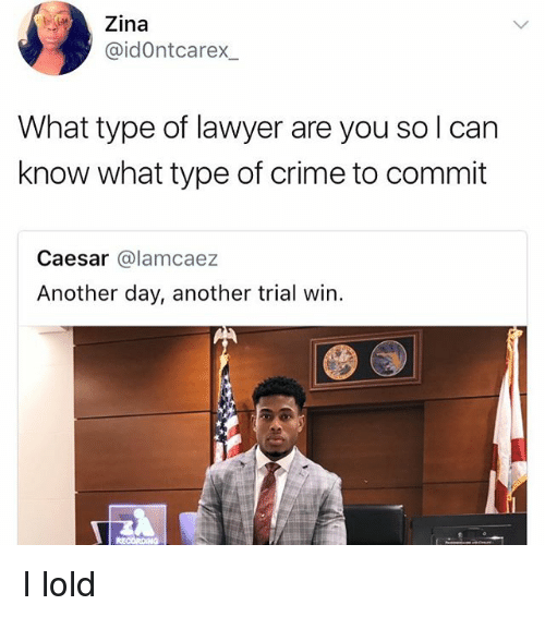 Crime, Lawyer, and Memes: Zina  @idOntcarex  What type of lawyer are you so l can  know what type of crime to commit  Caesar @lamcaez  Another day, another trial win I lold