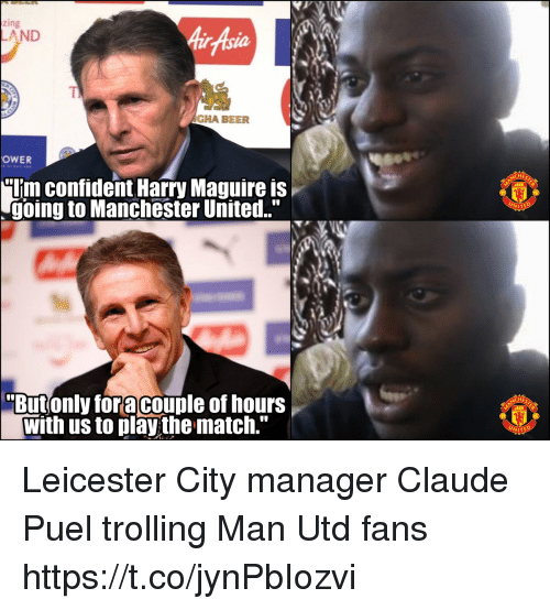 """Beer, Memes, and Trolling: zing  AirAsia  AND  TI  AGHA BEER  OWER  """"Uim confident Harry Maguire is  going to Manchester United.""""  WITE  Butonly foracouple of hours  with us to play the match."""" Leicester City manager Claude Puel trolling Man Utd fans https://t.co/jynPbIozvi"""