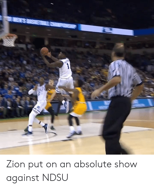 Zion, Show, and Ndsu: Zion put on an absolute show against NDSU
