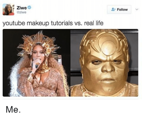 Memes, 🤖, and Tutorial: Ziwe  laziwe  youtube makeup tutorials vs. real life  Follow Me.