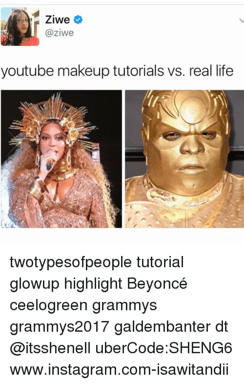 Memes, 🤖, and Tutorial: Ziwe  @ziwe  youtube makeup tutorials vs. real life twotypesofpeople tutorial glowup highlight Beyoncé ceelogreen grammys grammys2017 galdembanter dt @itsshenell uberCode:SHENG6 www.instagram.com-isawitandii