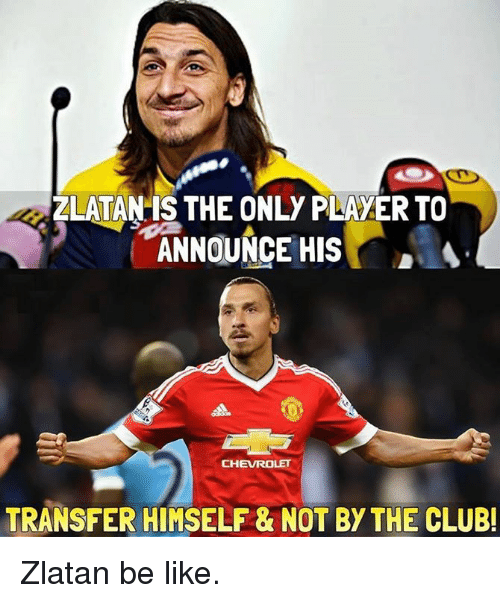 Soccer, Chevrolet, and Announcement: ZLATAN IS THE ONLY PLA ER TO  ANNOUNCE HIS  CHEVROLET  TRANSFER HIMSELF & NOT BY THE CLUBI Zlatan be like.
