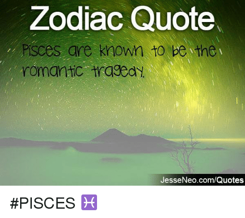 Zodiac Quote PISCes Are Known To Be The Romantic Tragedy Delectable Pisces Quotes