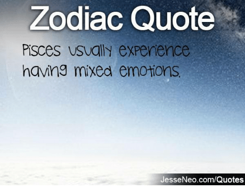 Zodiac Quote PiSCes Usually Experience Having Mixed Emotions ...