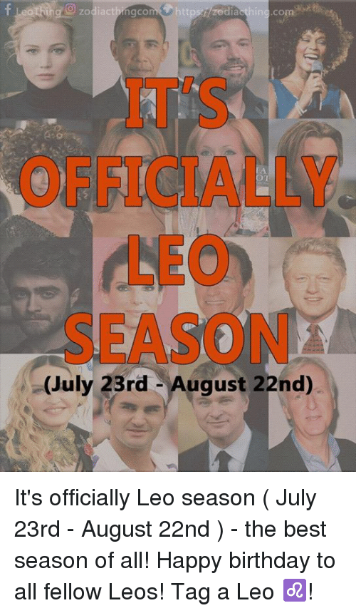 Birthday, Happy Birthday, and Best: zodiactbingco  com  zedia  IT'S  OFFICIALLY  LEO  SEASON  (July 23rd August 22nd) It's officially Leo season ( July 23rd - August 22nd ) - the best season of all! Happy birthday to all fellow Leos! Tag a Leo ♌️!