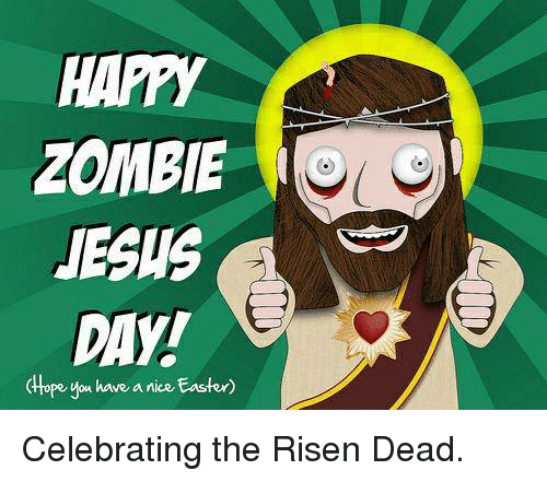 zombie jesus day dlope ou have a nice easter celebrating 21210053 ✅ 25 best memes about zombie jesus day zombie jesus day memes