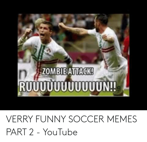 Zombieattack Verry Funny Soccer Memes Part 2 Youtube Funny