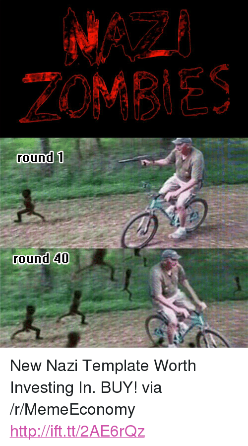 """Zombies, Http, and Nazi: ZOMBIES  round 1  ound 40 <p>New Nazi Template Worth Investing In. BUY! via /r/MemeEconomy <a href=""""http://ift.tt/2AE6rQz"""">http://ift.tt/2AE6rQz</a></p>"""