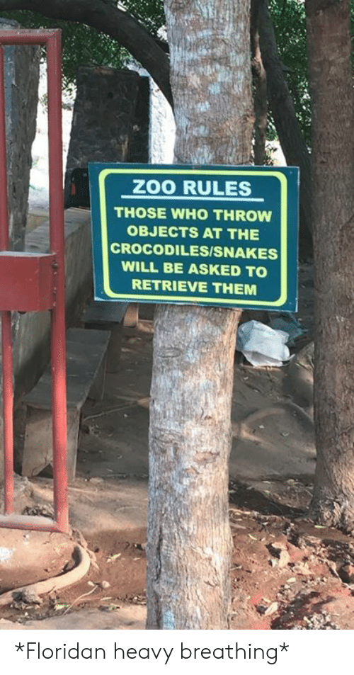 Dank, 🤖, and Zoo: ZOO RULES  THOSE WHO THROW  OBJECTS AT THE  CROCODILESISNAKES  WILL BE ASKED TO  RETRIEVE THEM *Floridan heavy breathing*