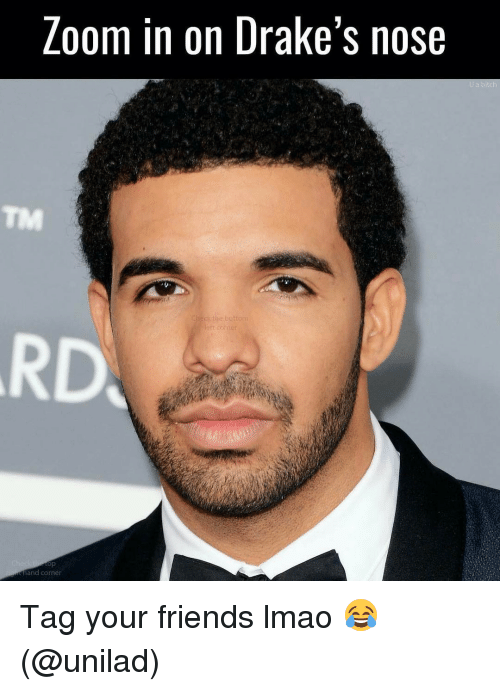 zoom in on drakes nose and corner a bitch tag 15191770 zoom in on drake's nose and corner a bitch tag your friends lmao,Nose Hair Meme