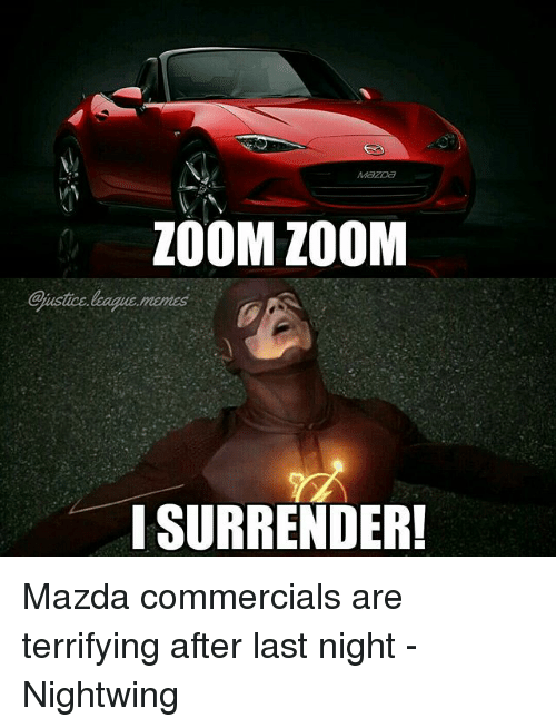 zoom zoom surrender mazda commercials are terrifying after last night 24533571 ✅ 25 best memes about mazda mazda memes