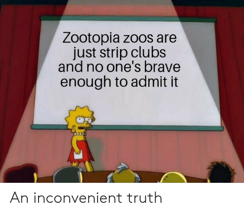 An Inconvenient Truth, Brave, and Truth: Zootopia zoos are  just strip clubs  and no one's brave  enough to admit it An inconvenient truth
