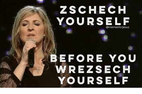 Christian Memes: ZSCHECH  YOURSELF  Omemesforiesus  BEFORE YOU  REZSECH  YOURSELF