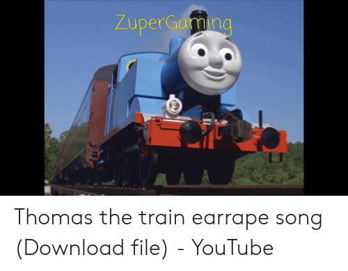 ZuperGaming Thomas the Train Earrape Song Download File