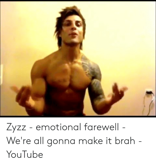 Zyzz - Emotional Farewell - We're All Gonna Make It Brah