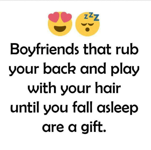Fall, Relationships, and Hair: zzZ  Boyfriends that rub  your back and play  with your hair  until you fall asleep  are a gift