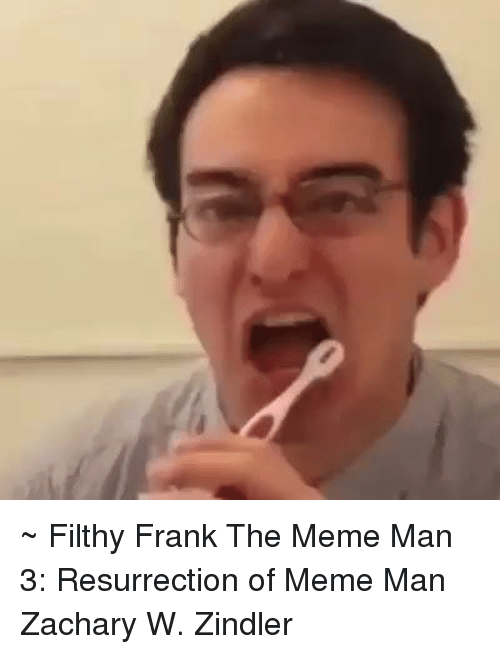 ~ filthy frank the meme man 3 resurrection of meme 10234681 filthy frank the meme man 3 resurrection of meme man zachary w